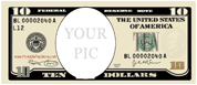 Your Pic Ten Dollars